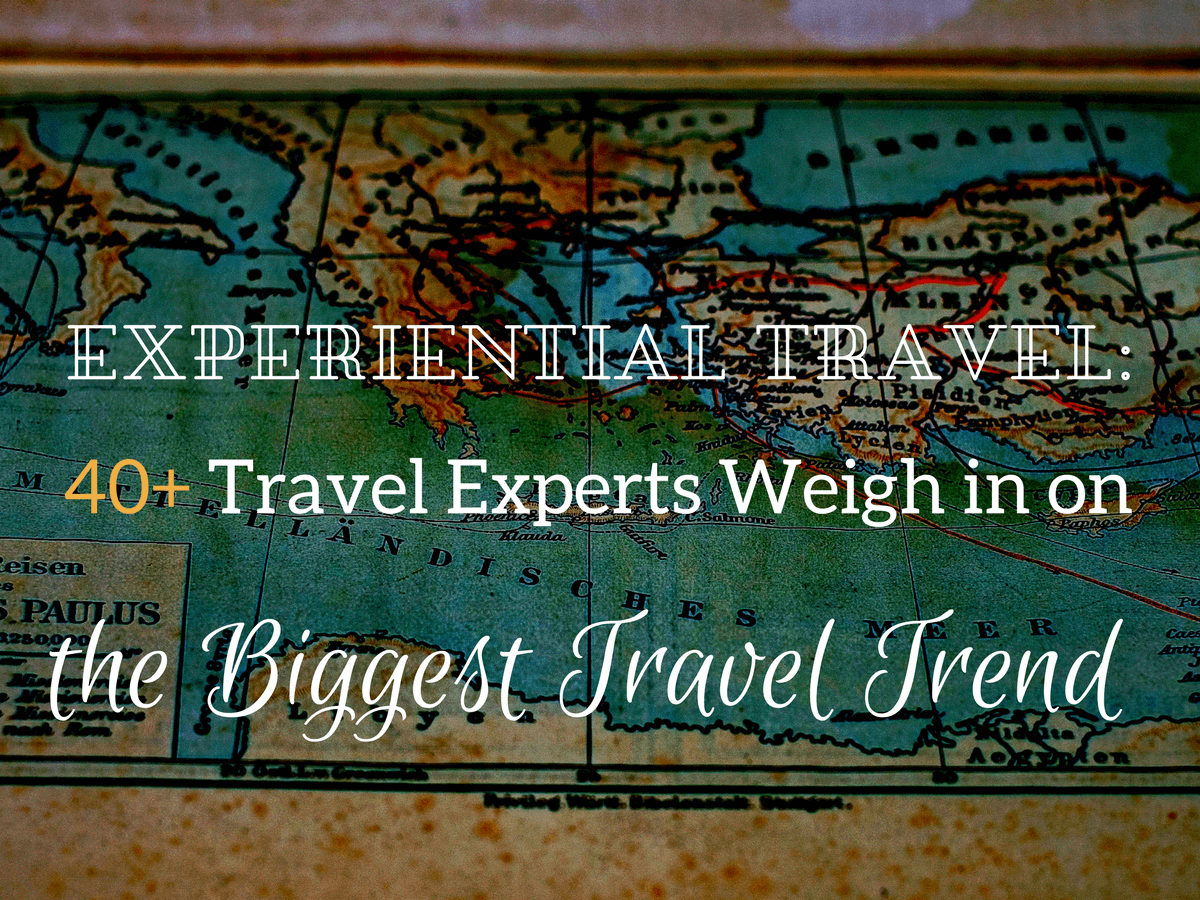 Experiential Travel: 40+ Travel Experts Weigh in on the Biggest Travel Trend